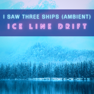 Ice Line Drift I Saw Three Ships cover image